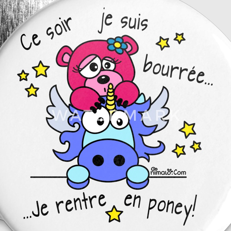 Pack 5 Badges Licorne, Bourrée, Je rentre en Pone - Badge grand 56 mm