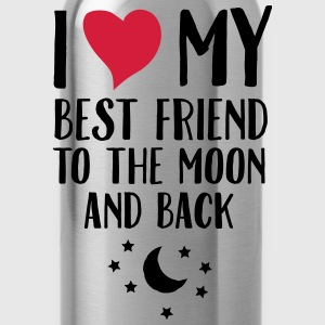 I Love (Heart) My Best Friend To The Moon And Back T-Shirts - Trinkflasche