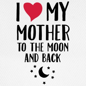 I Love (Heart) My Mother To The Moon And Back T-Shirts - Baseball Cap