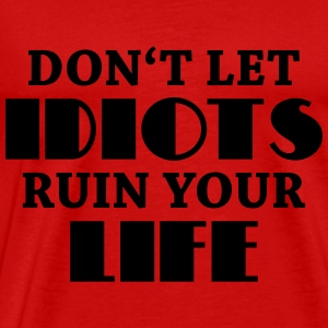 Don't let idiots ruin your life! Manches longues - T-shirt Premium Homme
