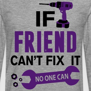 If Friend Can't Fix It No One Can  T-Shirts - Men's Premium Longsleeve Shirt