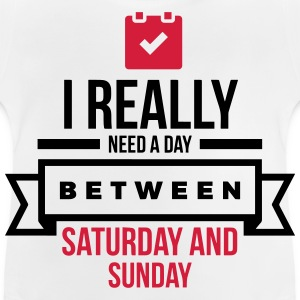 I Need A Day Between Saturday Hoodies - Baby T-Shirt