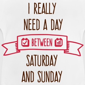 I Need A Day Tussen zaterdag Sweaters - Baby T-shirt