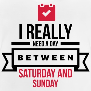 I Need A Day Between Saturday Long Sleeve Shirts - Baby T-Shirt