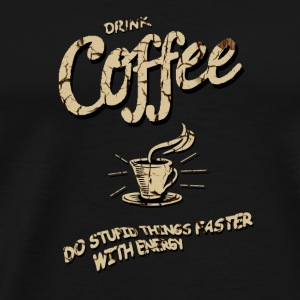 Drink coffee - Completed stupid things faster Bags & Backpacks - Men's Premium T-Shirt