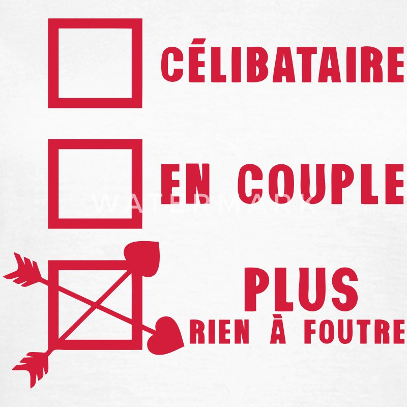 celibataire couple rien foutre citation Tee shirts - T-shirt Femme
