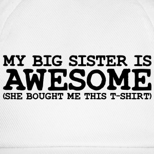 my big SISTER is awesome she - Baseball Cap