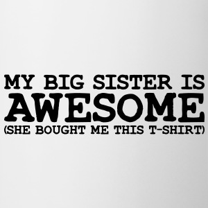 my big SISTER is awesome she - Mug