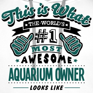 aquarium owner world no1 most awesome co - Men's Premium Hoodie