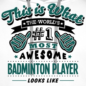 badminton PLAYER world no1 most awesome c - Men's Premium Hoodie