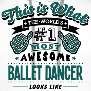 ballet dancer world no1 most awesome cop - Men's Premium Hoodie