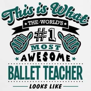 ballet TEACHER world no1 most awesome cop - Cooking Apron
