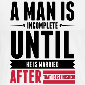 A Man is Incomplete until he is married (2015)  Aprons - Men's Premium T-Shirt