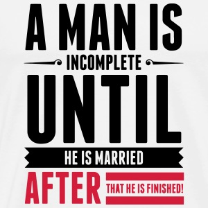 A Man is Incomplete until he is married (2015) Mugs & Drinkware - Men's Premium T-Shirt