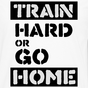 train hard or go home T-Shirts - Men's Premium Longsleeve Shirt