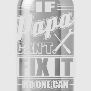 If papa can't fix it - no one can Pullover & Hoodies - Trinkflasche