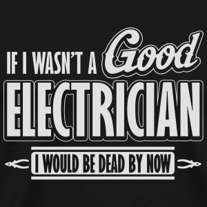 If I wasn't a good electrician, I would be dead Singlets - Premium T-skjorte for menn