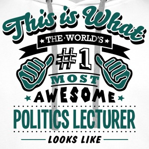 politics lecturer world no1 most awesome T-SHIRT - Men's Premium Hoodie
