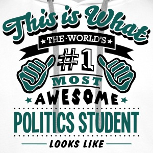 politics student world no1 most awesome  T-SHIRT - Men's Premium Hoodie