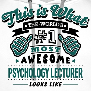 psychology lecturer world no1 most aweso T-SHIRT - Men's Premium Hoodie