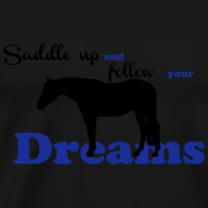 Saddle up - follow your dreams Topper - Premium T-skjorte for menn
