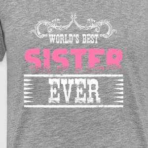 World's Best Sister Ever Long Sleeve Shirts - Men's Premium T-Shirt