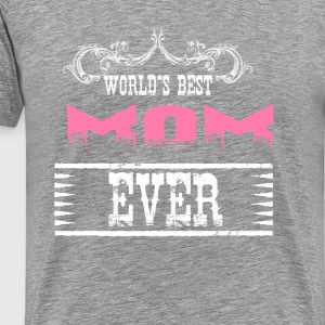 World's Best Mom Ever Long Sleeve Shirts - Men's Premium T-Shirt