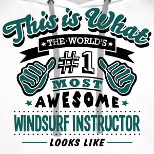 windsurf instructor world no1 most aweso T-SHIRT - Men's Premium Hoodie