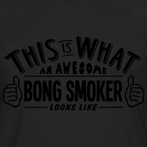 awesome bong smoker looks like pro desig t-shirt - Men's Premium Longsleeve Shirt