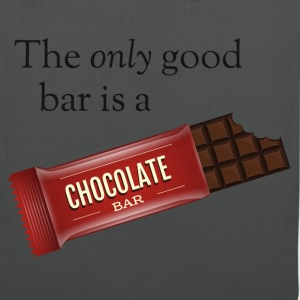 The only good bar is a chocolate bar T-Shirts - Stoffbeutel