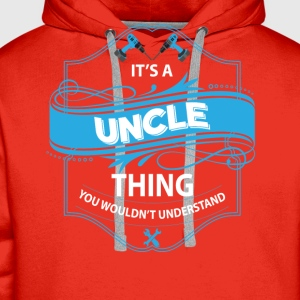 it's a uncle thing you wouldnt understand T-Shirts - Men's Premium Hoodie
