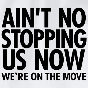 Ain't No Stopping Us Now - We're On The Move T-Shirts - Drawstring Bag
