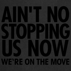 Ain't No Stopping Us Now - We're On The Move Krus & tilbehør - Forklæde