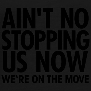 Ain't No Stopping Us Now - We're On The Move Mugs & Drinkware - Men's Premium T-Shirt