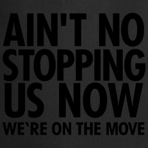 Ain't No Stopping Us Now - We're On The Move Camisetas - Delantal de cocina
