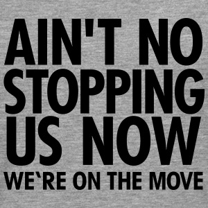 Ain't No Stopping Us Now - We're On The Move T-shirts - Herre premium T-shirt med lange ærmer