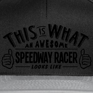 awesome speedway racer looks like pro de t-shirt - Snapback Cap