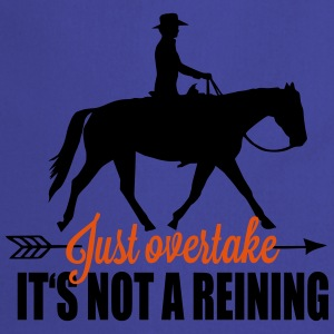 Just overtake! It's not a reining! T-shirts - Förkläde