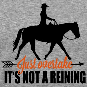 Just overtake! It's not a reining! Long Sleeve Shirts - Men's Premium T-Shirt
