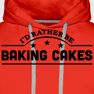 id rather be baking cakes banner t-shirt - Men's Premium Hoodie