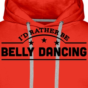 id rather be belly dancing banner t-shirt - Men's Premium Hoodie