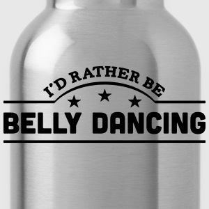 id rather be belly dancing banner t-shirt - Water Bottle