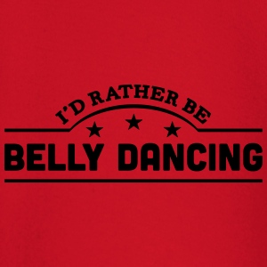 id rather be belly dancing banner t-shirt - Baby Long Sleeve T-Shirt