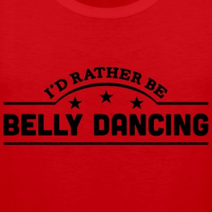 id rather be belly dancing banner t-shirt - Men's Premium Tank Top