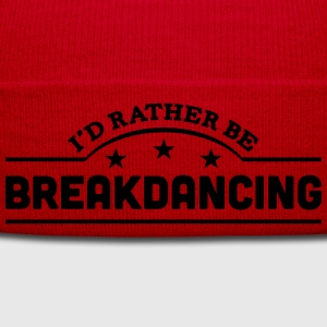 id rather be breakdancing banner t-shirt - Winter Hat