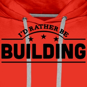 id rather be building banner t-shirt - Men's Premium Hoodie