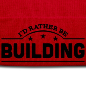 id rather be building banner t-shirt - Winter Hat