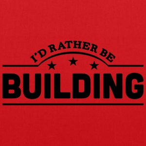 id rather be building banner t-shirt - Tote Bag