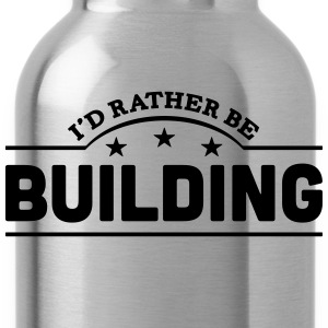 id rather be building banner t-shirt - Water Bottle