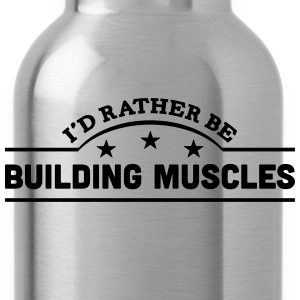 id rather be building muscles banner cop t-shirt - Water Bottle
